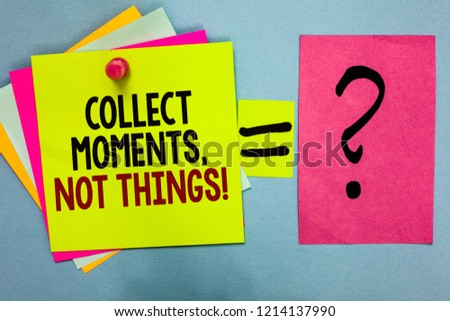 Text sign showing Collect Moments, Not Things. Conceptual photo Happiness philosophy enjoy simple life facts Bright colorful sticky notes with text pin together equal and question mark. #1214137990