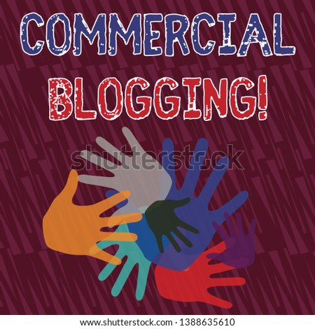 Text sign showing Commercial Blogging. Conceptual photo published and used by an organization or corporation Color Hand Marks of Different Sizes Overlapping for Teamwork and Creativity.