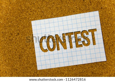 Text sign showing Contest. Conceptual photo Game Tournament Competition Event Trial Conquest Battle Struggle Cork background notebook paper ideas messages thoughts to do list remember. #1126472816