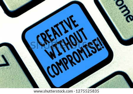 Text sign showing Creative Without Compromise. Conceptual photo a measure of goodwill and little originality Keyboard key Intention to create computer message pressing keypad idea. #1275525835