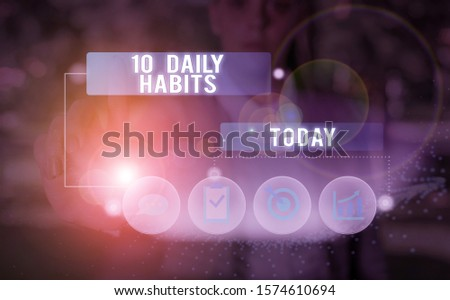 Text sign showing 10 Daily Habits. Conceptual photo Healthy routine lifestyle Good nutrition Exercises.