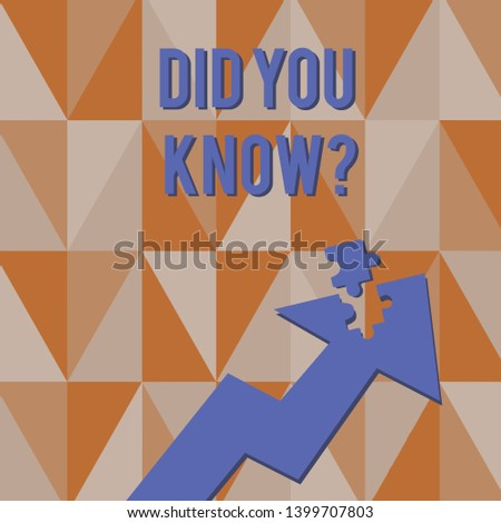 Text sign showing Did You Know Question. Conceptual photo when you are asking someone if they know fact or event Colorful Arrow Pointing Upward with Detached Part Like Jigsaw Puzzle Piece.