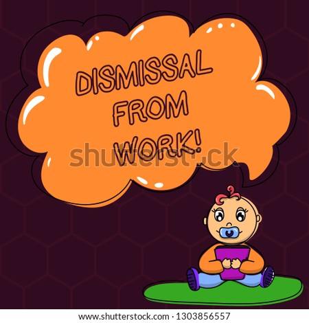 Text sign showing Dismissal From Work. Conceptual photo Terminated from Employment for reason Get fired Baby Sitting on Rug with Pacifier Book and Blank Color Cloud Speech Bubble.