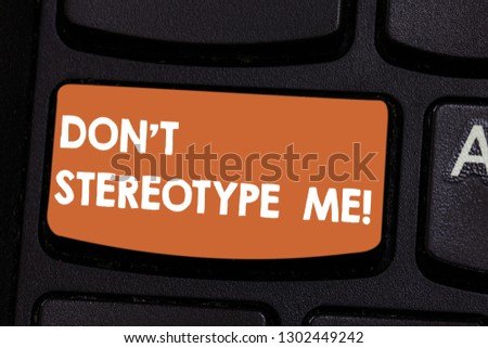 Text sign showing Don T Stereotype Me. Conceptual photo any thought widely adopted by specific types individuals Keyboard key Intention to create computer message pressing keypad idea.