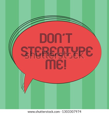Text sign showing Don T Stereotype Me. Conceptual photo any thought widely adopted by specific types individuals Blank Oval Outlined Solid Color Speech Bubble Empty Text Balloon photo.
