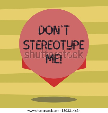 Text sign showing Don T Stereotype Me. Conceptual photo any thought widely adopted by specific types individuals Blank Color Circle Floating photo with Shadow and Design at the Edge.
