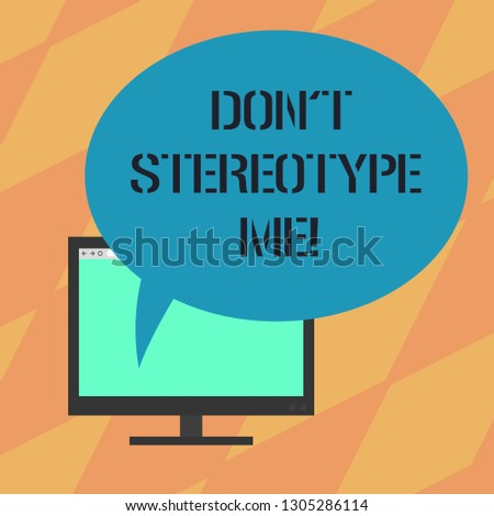 Text sign showing Don T Stereotype Me. Conceptual photo any thought widely adopted by specific types individuals Mounted Computer Monitor Blank Screen with Oval Color Speech Bubble.