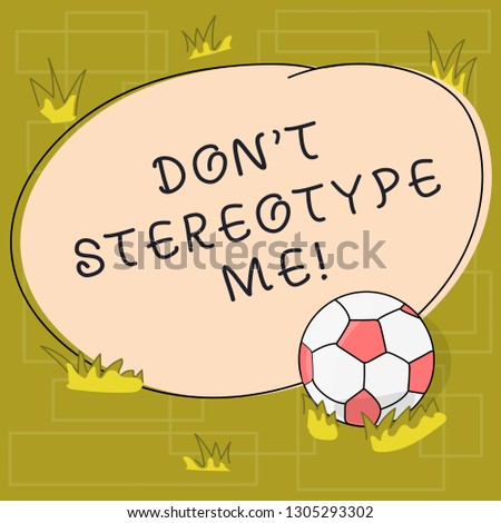 Text sign showing Don T Stereotype Me. Conceptual photo any thought widely adopted by specific types individuals Soccer Ball on the Grass and Blank Outlined Round Color Shape photo.