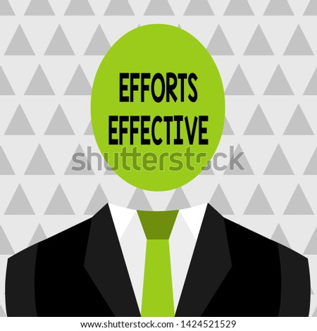 Text sign showing Efforts Effective. Conceptual photo Produces the results as per desired Goal Target Achieve Symbolic Drawing Emblematic Figure of Man Formal Suit Oval Faceless Head.