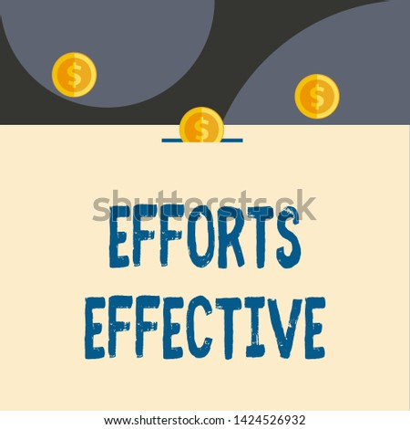 Text sign showing Efforts Effective. Conceptual photo Produces the results as per desired Goal Target Achieve Front view close up three penny coins icon one entering collecting box slot.