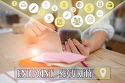Text sign showing Endpoint Security. Conceptual photo the methodology of protecting the corporate network.