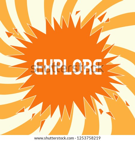 Text sign showing Explore. Conceptual photo Travel somewhere unknown to learn about it Examine Evaluate