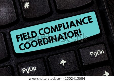 Text sign showing Field Compliance Coordinator. Conceptual photo assist in preparation of regulatory documents Keyboard key Intention to create computer message pressing keypad idea. #1302413584