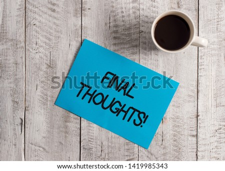 Text sign showing Final Thoughts. Conceptual photo should be last few sentences within your conclusions Pastel Colour paper placed next to a cup of coffee above the wooden table. #1419985343