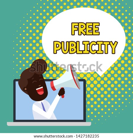 Text sign showing Free Publicity. Conceptual photo Promotional marketing Mass media Public Relations Editorial Man Speaking Through Laptop into Loudhailer Blank Speech Bubble Announce.