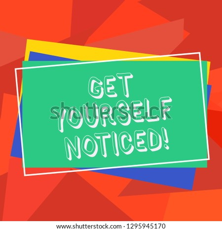 Text sign showing Get Yourself Noticed. Conceptual photo to be or become obvious or noticeable Stand out Pile of Blank Rectangular Outlined Different Color Construction Paper.