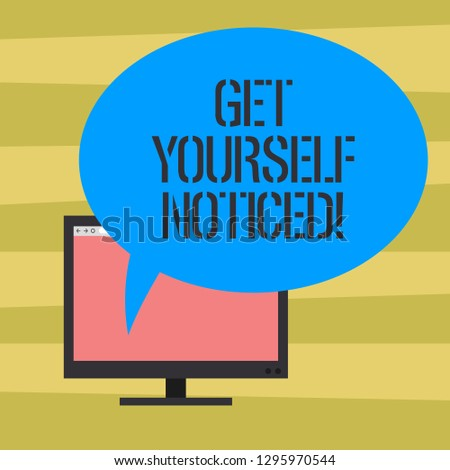 Text sign showing Get Yourself Noticed. Conceptual photo to be or become obvious or noticeable Stand out Mounted Computer Monitor Blank Screen with Oval Color Speech Bubble.