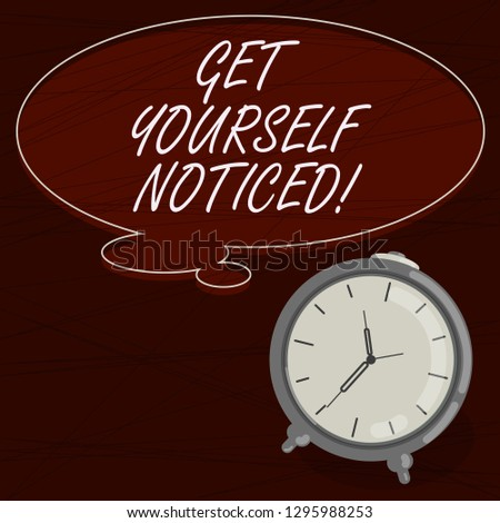 Text sign showing Get Yourself Noticed. Conceptual photo to be or become obvious or noticeable Stand out Blank Color Thought Speech Bubble with Outline and Alarm Clock photo.