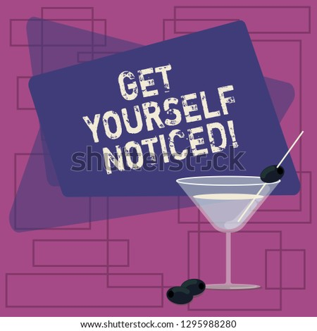 Text sign showing Get Yourself Noticed. Conceptual photo to be or become obvious or noticeable Stand out Filled Cocktail Wine Glass with Olive on the Rim Blank Color Text Space.