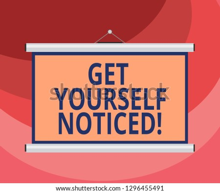 Text sign showing Get Yourself Noticed. Conceptual photo to be or become obvious or noticeable Stand out Blank Portable Wall Hanged Projection Screen for Conference Presentation.