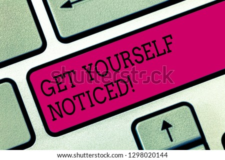 Text sign showing Get Yourself Noticed. Conceptual photo to be or become obvious or noticeable Stand out Keyboard key Intention to create computer message pressing keypad idea. #1298020144