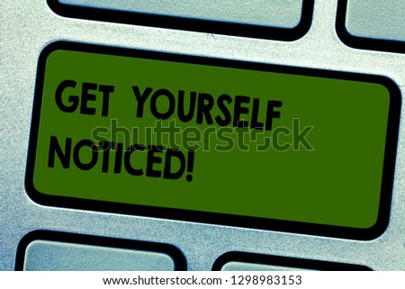 Text sign showing Get Yourself Noticed. Conceptual photo to be or become obvious or noticeable Stand out Keyboard key Intention to create computer message pressing keypad idea. #1298983153
