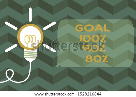 Text sign showing Goal 100 Percent 90 Percent 80 Percent. Conceptual photo Percentage of your objectives fulfilment success level Big idea light bulb. Successful turning idea invention innovation