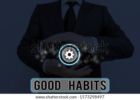 Text sign showing Good Habits. Conceptual photo behaviour that is beneficial to one s is physical or mental health.