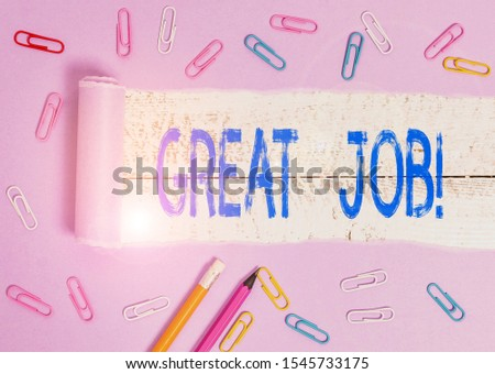 Text sign showing Great Job. Conceptual photo used praising someone for something they have done very well Stationary and torn cardboard placed above a wooden classic table backdrop. #1545733175