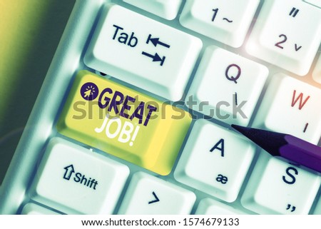 Text sign showing Great Job. Conceptual photo used praising someone for something they have done very well White pc keyboard with empty note paper above white background key copy space. #1574679133