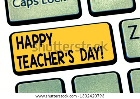 Text sign showing Happy Teacher S Is Day. Conceptual photo birth second President India used celebrate masters Keyboard key Intention to create computer message pressing keypad idea. #1302420793