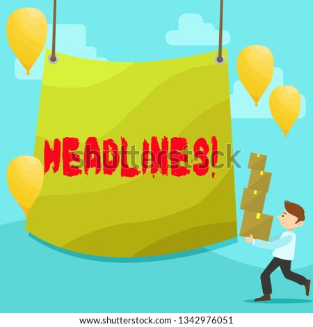 Text sign showing Headlines. Conceptual photo Heading at the top of an article in newspaper Man Carrying Pile of Boxes with Blank Tarpaulin in the Center and Balloons.