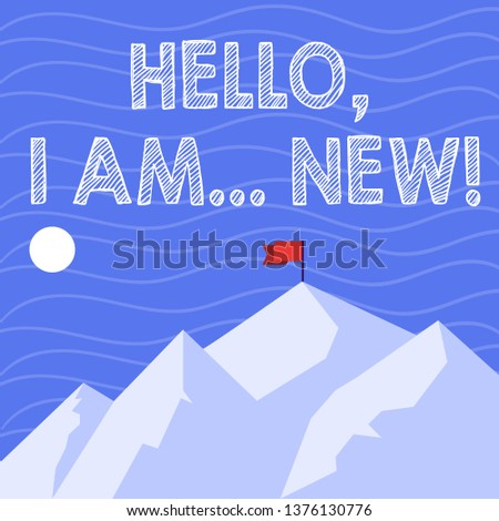 Text sign showing Hello I Am New. Conceptual photo used greeting or begin telephone conversation Mountains with Shadow Indicating Time of Day and Flag Banner on One Peak.