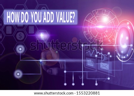 Text sign showing How Do You Add Value Question. Conceptual photo improve work undertaking production process Picture photo system network scheme modern technology smart device.
