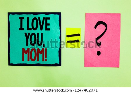 Text sign showing I Love You, Mom. Conceptual photo Loving message emotional feelings affection warm declaration Black lined written note middle queal pink page black question mark. #1247402071