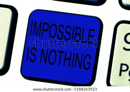 Text sign showing Impossible Is Nothing. Conceptual photo Anything is Possible Believe the Realm of Possibility #1188263923