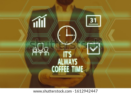 Text sign showing It S Always Coffee Time. Conceptual photo quote for caffeine lovers Drink all over day Male human wear formal work suit presenting presentation using smart device.