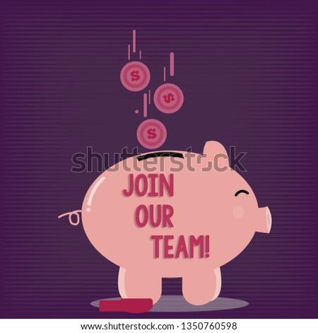 Text sign showing Join Our Team. Conceptual photo Get over unemployment joining better career workforce Color Piggy Bank Sideview and Dollar Currency Coins Falling Down to the Slit.