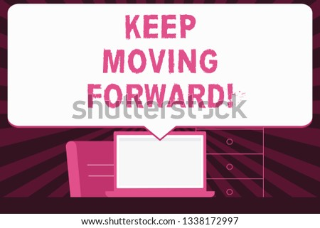 Text sign showing Keep Moving Forward. Conceptual photo Optimism Progress Persevere Move.
