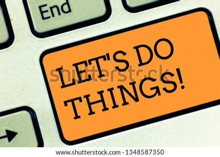 Text sign showing Let S Do Things. Conceptual photo Try something new find happiness mastering it by practice Keyboard key Intention to create computer message pressing keypad idea. #1348587350