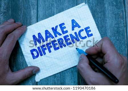 Text sign showing Make A Difference. Conceptual photo Mark an effect on a person or situation Cause a change #1190470186