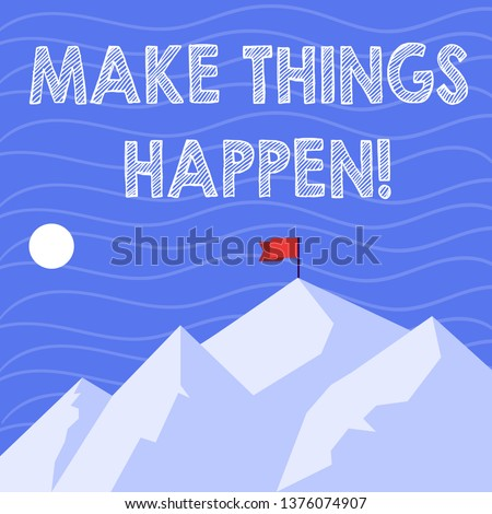 Text sign showing Make Things Happen. Conceptual photo you will have to make hard efforts in order to achieve it Mountains with Shadow Indicating Time of Day and Flag Banner on One Peak.