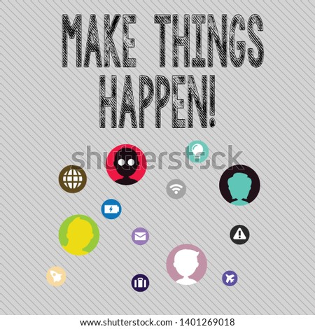 Text sign showing Make Things Happen. Conceptual photo you will have to make hard efforts in order to achieve it Networking Technical Icons with Chat Heads Scattered on Screen for Link Up.