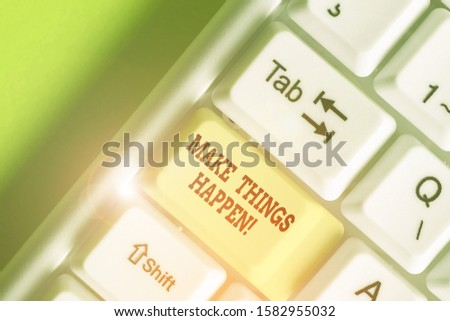 Text sign showing Make Things Happen. Conceptual photo you will have to make hard efforts in order to achieve it.