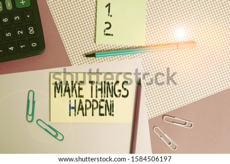Text sign showing Make Things Happen. Conceptual photo you will have to make hard efforts in order to achieve it writing equipments with stationary and plain note paper placed on the table.