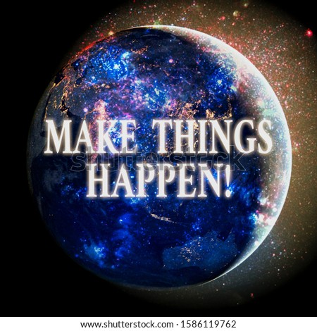 Text sign showing Make Things Happen. Conceptual photo you will have to make hard efforts in order to achieve it Elements of this image furnished by NASA.