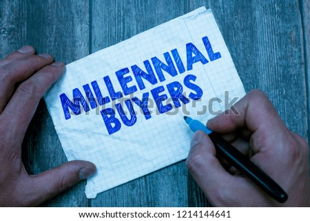 Text sign showing Millennial Buyers. Conceptual photo Type of consumers that are interested in trending products #1214144641