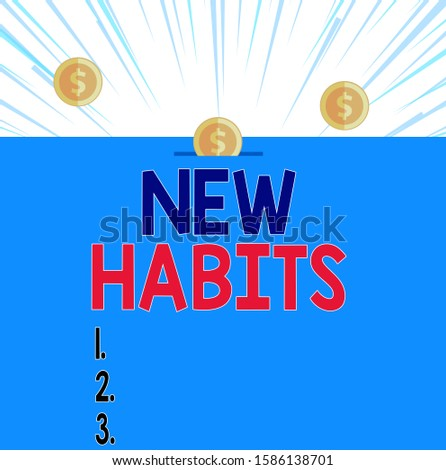 Text sign showing New Habits. Conceptual photo change the routine of behavior that is repeated regularly Front view close up three penny coins icon one entering collecting box slot.