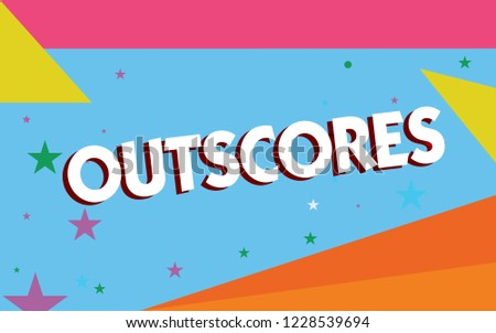 Text sign showing Outscores. Conceptual photo Score more point than others Examination Tests running Health care