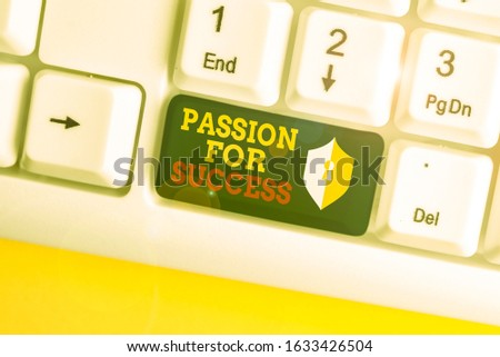 Text sign showing Passion For Success. Conceptual photo Enthusiasm Zeal Drive Motivation Spirit Ethics White pc keyboard with empty note paper above white background key copy space.